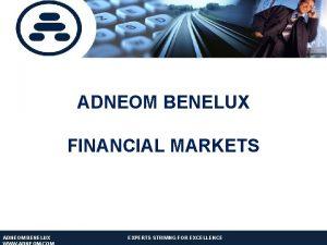 ADNEOM BENELUX FINANCIAL MARKETS ADNEOM BENELUX EXPERTS STRIVING