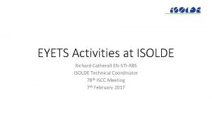 EYETS Activities at ISOLDE Richard Catherall ENSTIRBS ISOLDE