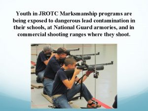 Youth in JROTC Marksmanship programs are being exposed