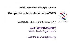 WIPO Worldwide GI Symposium Geographical Indications in the