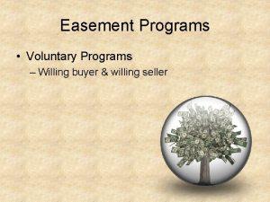 Easement Programs Voluntary Programs Willing buyer willing seller