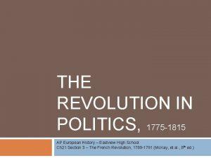 THE REVOLUTION IN POLITICS 1775 1815 AP European