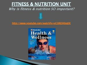 FITNESS NUTRITION UNIT Why is fitness nutrition SO