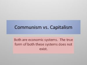 Communism vs Capitalism Both are economic systems The
