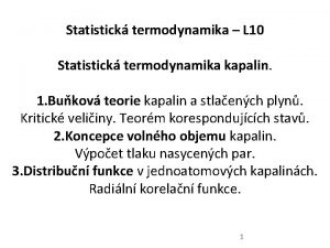 Statistick termodynamika L 10 Statistick termodynamika kapalin 1