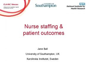 Nurse staffing patient outcomes Jane Ball University of