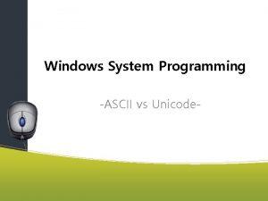 Windows System Programming ASCII vs Unicode Character Set