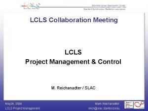 LCLS Collaboration Meeting LCLS Project Management Control M