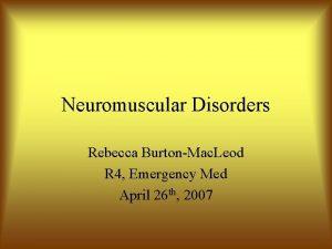 Neuromuscular Disorders Rebecca BurtonMac Leod R 4 Emergency