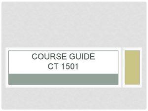 COURSE GUIDE CT 1501 OUTLINE Course Description Course
