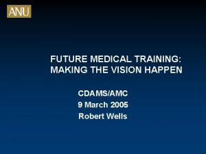 FUTURE MEDICAL TRAINING MAKING THE VISION HAPPEN CDAMSAMC