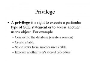 Privilege A privilege is a right to execute