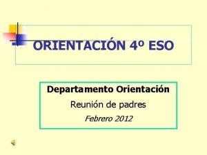 ORIENTACIN 4 ESO Departamento Orientacin Reunin de padres