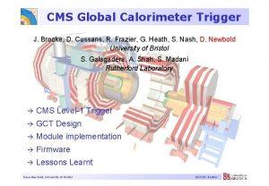 CMS Global Calorimeter Trigger J Brooke D Cussans