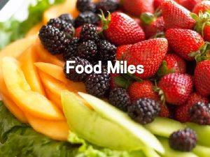 Food Miles What are food miles Food miles