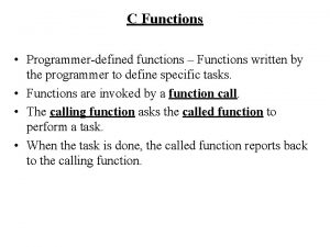 C Functions Programmerdefined functions Functions written by the