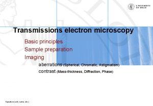Transmissions electron microscopy Basic principles Sample preparation Imaging