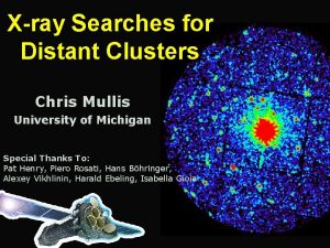 Xray Searches for Distant Clusters Chris Mullis University