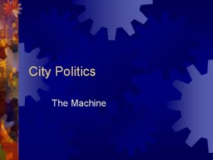 City Politics The Machine City Machines Political Machines