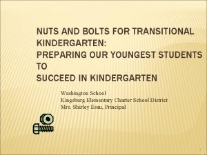NUTS AND BOLTS FOR TRANSITIONAL KINDERGARTEN PREPARING OUR