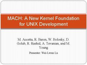 MACH A New Kernel Foundation for UNIX Development