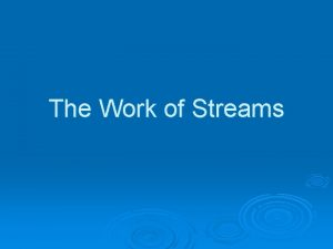 The Work of Streams Introduction Streams are l
