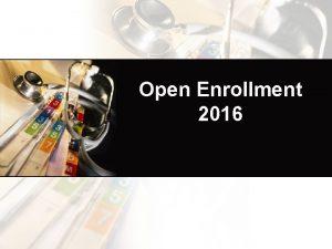 Open Enrollment 2016 Agenda Welcome Online Enrollment FBMC