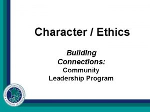 Character Ethics Building Connections Community Leadership Program Character