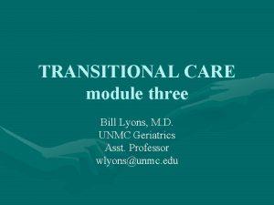 TRANSITIONAL CARE module three Bill Lyons M D
