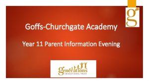GoffsChurchgate Academy Year 11 Parent Information Evening Year
