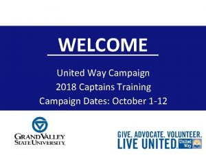 WELCOME United Way Campaign 2018 Captains Training Campaign