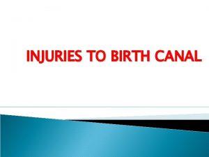 INJURIES TO BIRTH CANAL INJURIES TO BIRTH CANAL