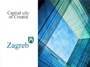 Location of Zagreb Zagreb is the capital and