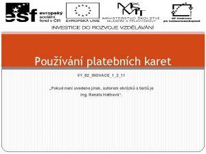 Pouvn platebnch karet VY62INOVACE1211 Pokud nen uvedeno jinak