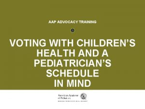 VOTING AAP ADVOCACY TRAINING VOTING WITH CHILDRENS HEALTH