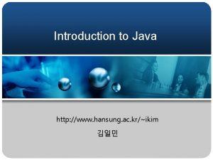 Introduction to Java http www hansung ac krikim