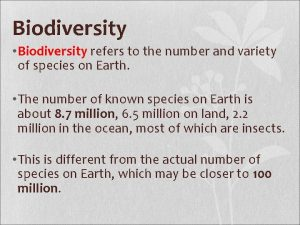 Biodiversity Biodiversity refers to the number and variety