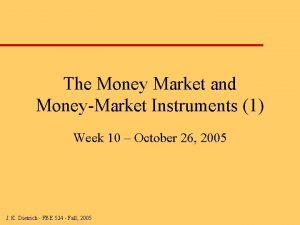 The Money Market and MoneyMarket Instruments 1 Week