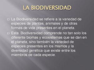 LA BIODIVERSIDAD La Biodiversidad se refiere a la