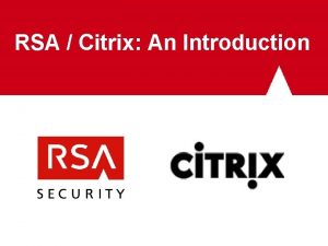 RSA Citrix An Introduction Agenda RSA Security Overview