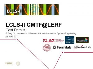 LCLSII CMTFLERF Cost Details E Daly C Hovater