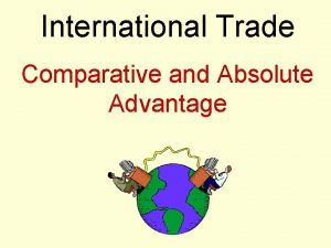 International Trade Comparative and Absolute Advantage International Trade
