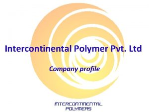Intercontinental Polymer Pvt Ltd Company profile Intercontinental Polymer