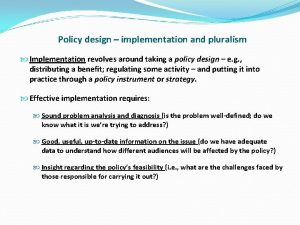 Policy design implementation and pluralism Implementation revolves around