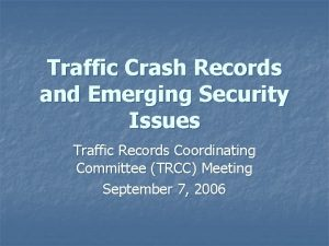 Traffic Crash Records and Emerging Security Issues Traffic