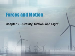 Forces and Motion Chapter 2 Gravity Motion and