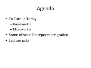Agenda To Turn In Today Homework 3 Microworlds