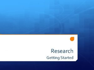 Research Getting Started Formulation of Research Question Find