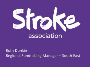 Ruth Dunkin Regional Fundraising Manager South East Stroke