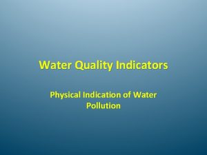 Water Quality Indicators Physical Indication of Water Pollution